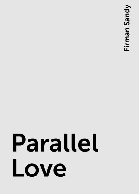 Parallel Love, Firman Sandy
