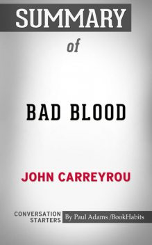 Summary of Bad Blood: Secrets and Lies in a Silicon Valley Startup, Paul Adams