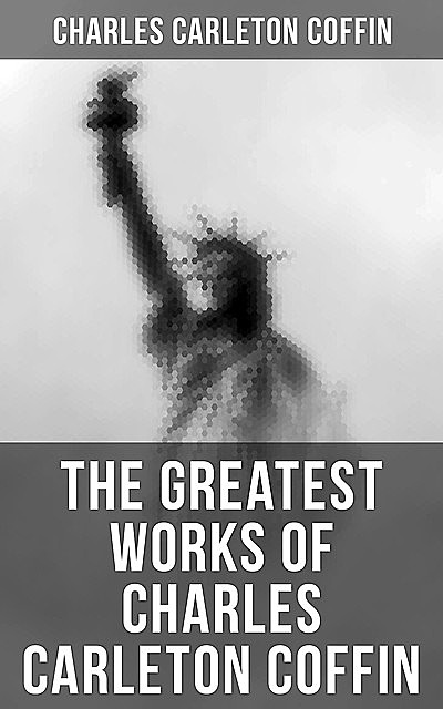 The Greatest Works of Charles Carleton Coffin, Charles Carleton Coffin