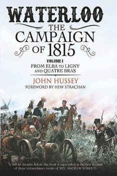 Waterloo: The Campaign of 1815, John Hussey