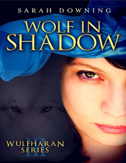 Wolf in Shadow: Wulfharan Series Book III, Sarah Downing