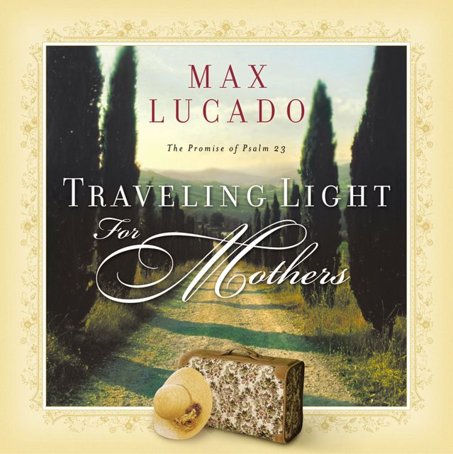 Traveling Light for Mothers, Max Lucado