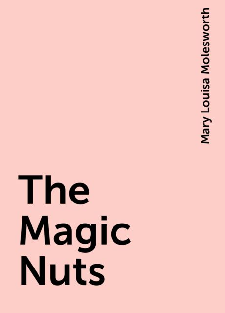 The Magic Nuts, Mary Louisa Molesworth