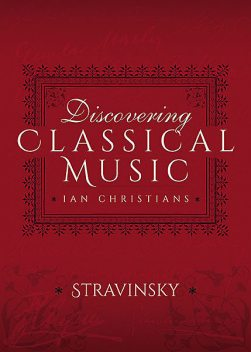 Discovering Classical Music: Stravinsky, Ian Christians, Sir Charles Groves CBE