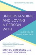Understanding and Loving a Person with Alcohol or Drug Addiction, Stephen Arterburn, David Stoop