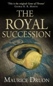 The Accursed Kings 04: The Royal Succession, Maurice Druon