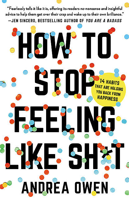 How to Stop Feeling Like Sh*t, Andrea Owen
