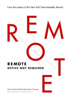 Remote: Remote Office Not Required, Jason Fried, David Heinemeie