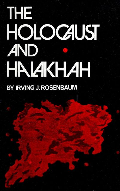 The Holocaust and Halakhah, Irving J.Rosenbaum