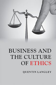 Business and the Culture of Ethics, Quentin Langley