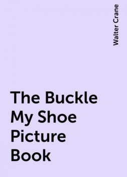 The Buckle My Shoe Picture Book, Walter Crane