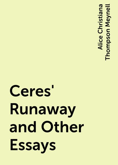 Ceres' Runaway and Other Essays, Alice Christiana Thompson Meynell