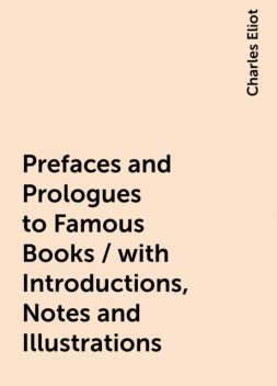 Prefaces and Prologues to Famous Books / with Introductions, Notes and Illustrations, Charles Eliot