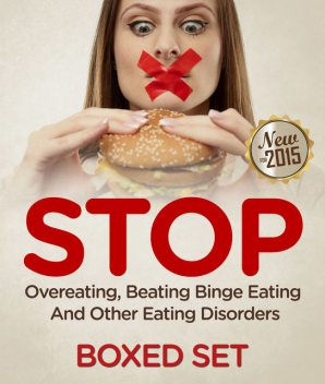 STOP Overeating, Beating Binge Eating And Other Eating Disorders, Speedy Publishing
