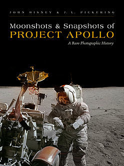 Moonshots and Snapshots of Project Apollo, J.L. Pickering, John Bisney