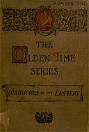 The Olden Time Series, Vol. 1: Curiosities of the Old Lottery Gleanings Chiefly from Old Newspapers of Boston and Salem, Massachusetts, Henry M.Brooks