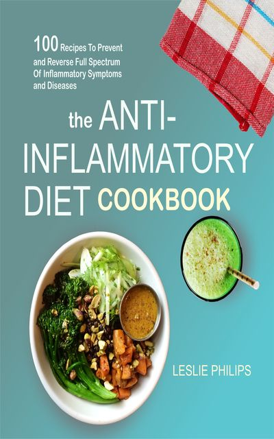 The Anti-Inflammatory Diet Cookbook, Leslie Philips