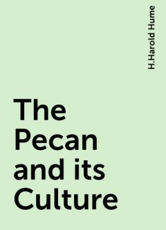 The Pecan and its Culture, H.Harold Hume