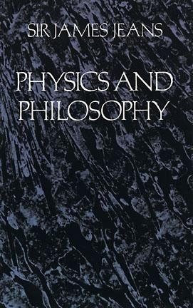Physics and Philosophy, Sir James H.Jeans