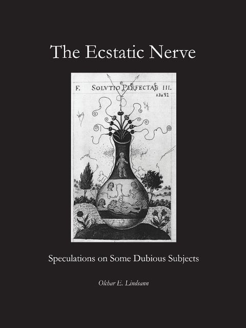 The Ecstatic Nerve: Speculations on Several Dubious Subjects, Olchar E.Lindsann