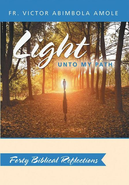 Light Unto My Path: Forty Biblical Reflections, Fr.Victor Abimbola Amole