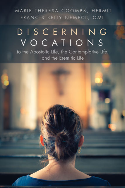 Discerning Vocations to the Apostolic Life, the Contemplative Life, and the Eremitic Life, Francis Kelly Nemeck, Marie Theresa Coombs