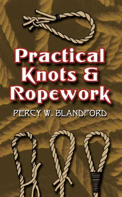 Practical Knots and Ropework, Percy W.Blandford