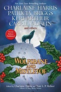 Wolfsbane and Mistletoe, Simon R.Green, Charlaine Harris, Toni L.P.Kelner, Kat Richardson, Patricia Briggs, Karen Chance, Keri Arthur, Dana Cameron, J.A.Konrath, Carrie Vaughn, Nancy Pickard, Dana Stabenow, Donna Andrews, Alan Gordon, Rob Thurman