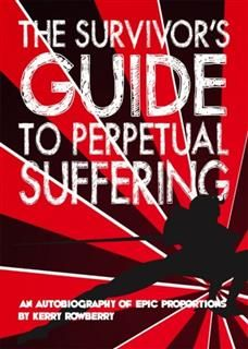 Survivor's Guide to Perpetual Suffering, Kerry Rowberry