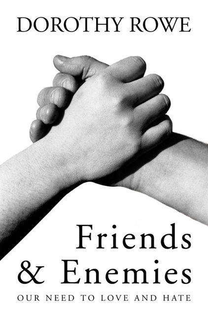 Friends and Enemies: Our Need to Love and Hate, Dorothy Rowe