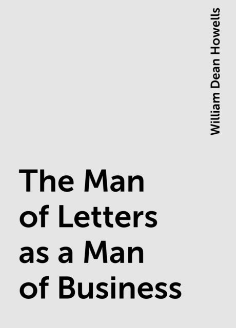 The Man of Letters as a Man of Business, William Dean Howells