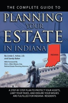 The Complete Guide to Planning Your Estate in Indiana, Linda Ashar