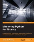 Mastering Python for Finance, James Ma Weiming