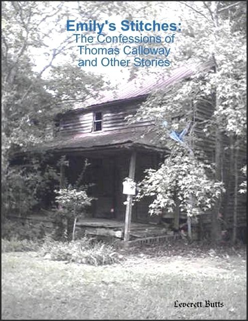 Emily's Stitches: The Confessions of Thomas Calloway and Other Stories, Leverett Butts