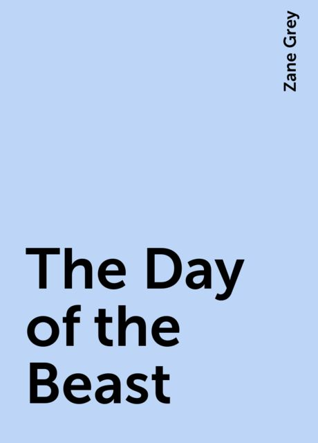 The Day of the Beast, Zane Grey