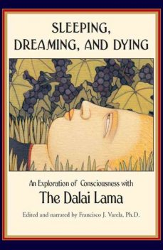 Sleeping, Dreaming, and Dying: An Exploration of Consciousness, Dalai Lama