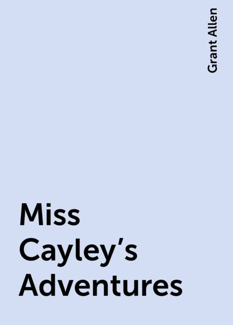 Miss Cayley's Adventures, Grant Allen