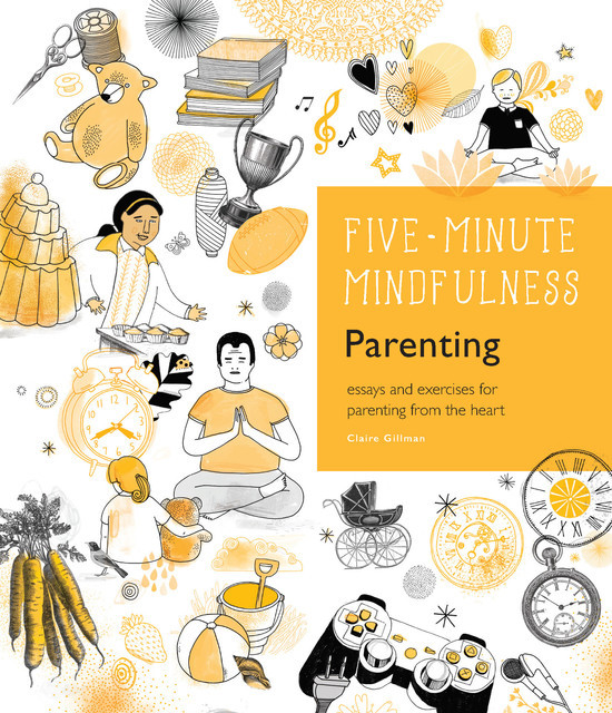 5-Minute Mindfulness: Parenting, Claire Gillman