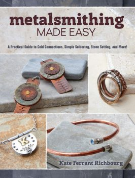 Metalsmithing Made Easy, Kate Richbourg