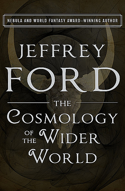 The Cosmology of the Wider World, Jeffrey Ford