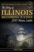 Events That Changed the Course of History: The Story of Illinois Becoming a State 200 Years Later, Danielle Thorne