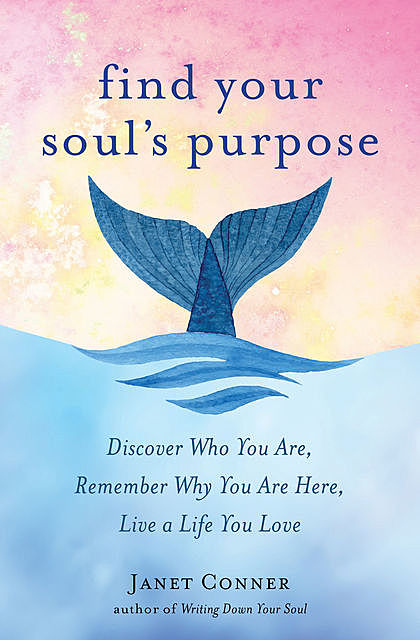 Find Your Soul's Purpose, Janet Conner