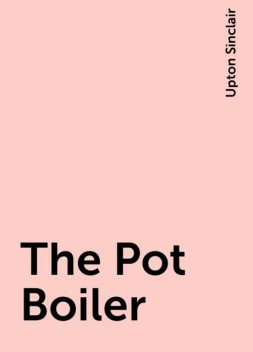 The Pot Boiler, Upton Sinclair