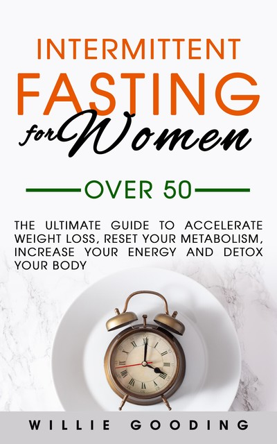 Intermittent Fasting for Women Over 50, Willie Gooding