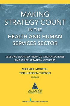 Making Strategy Count in the Health and Human Services Sector, Tine Hansen-Turton, Michael Mortell