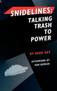 Snidelines: Talking Trash to Power, Susie Day