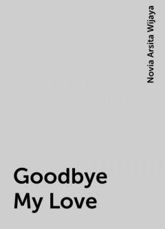 Goodbye My Love, Novia Arsita Wijaya