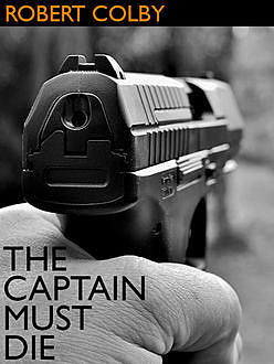 The Captain Must Die, Robert Colby