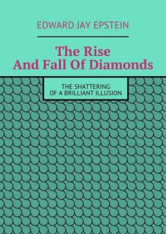 The Rise And Fall Of Diamonds, Edward Epstein