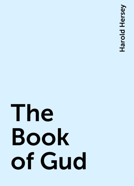 The Book of Gud, Harold Hersey
